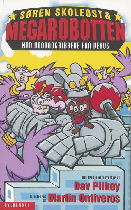Søren Skoleost & Megarobotten mod Voodoogribbene fra Venus af Dav Pilkey