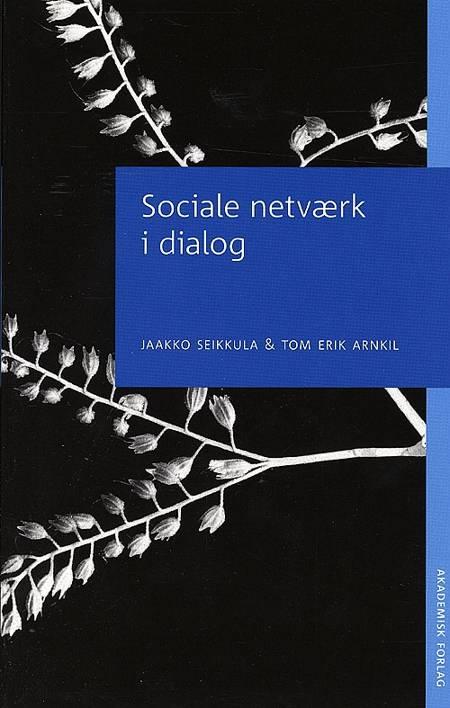 Sociale netværk i dialog af Jaakko Seikkula, Tom Erik Arnkil og Arnkii Seikkula