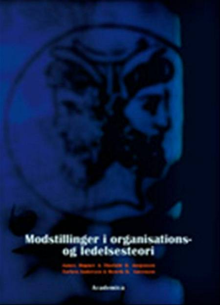 Modstillinger i organisations- og ledelsesteori af Thorkild B. Jørgensen, Henrik Bendixen Sørensen og James Høpner m.fl.
