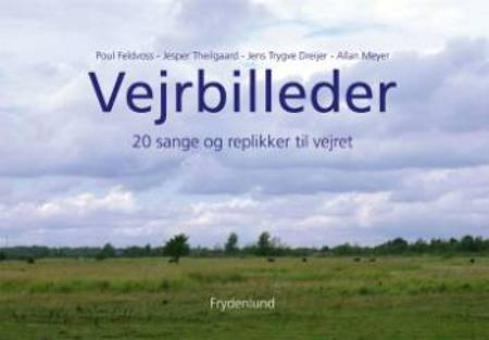 Vejrbilleder af Jens Trygve Dreijer og Poul Feldvoss og Jesper Theilgaard m.fl