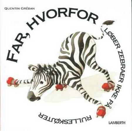 Far, hvorfor løber zebraer ikke på rulleskøjter? af Quentin Gréban