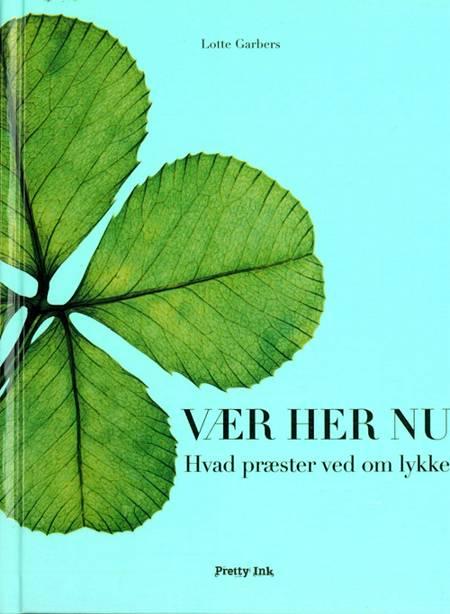 Vær Her Nu af Lotte Garbers