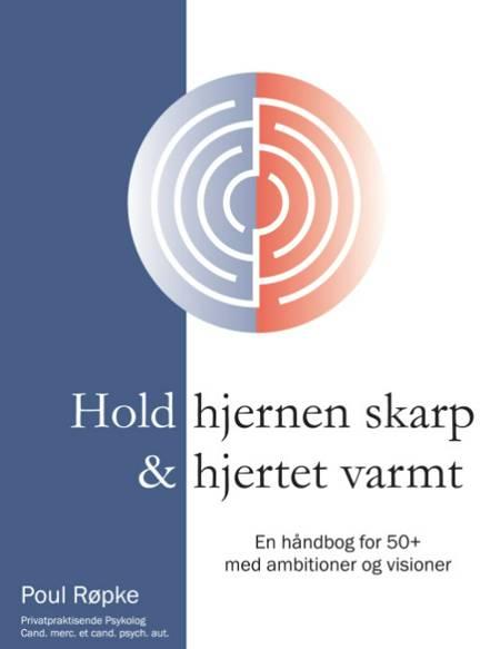 Hold hjernen skarp & hjertet varmt af Poul Røpke