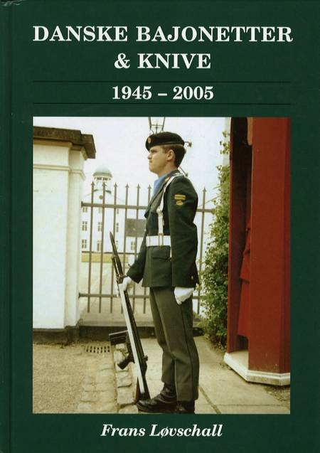 Bajonetter, dolke & knive i den danske hær og hjemmeværnet 1945-2005 af Frans Løvschall