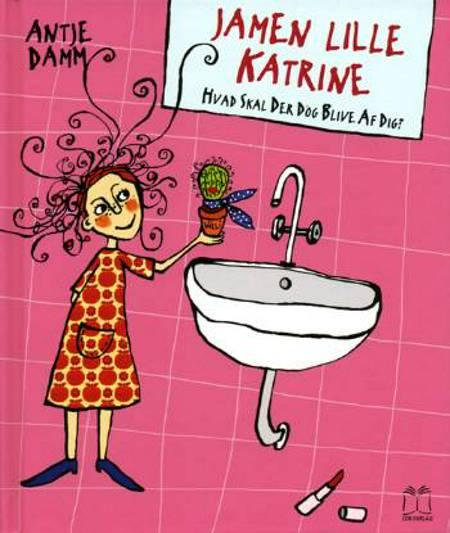 Jamen lille Katrine, hvad skal der dog blive af dig? af Antje Damm