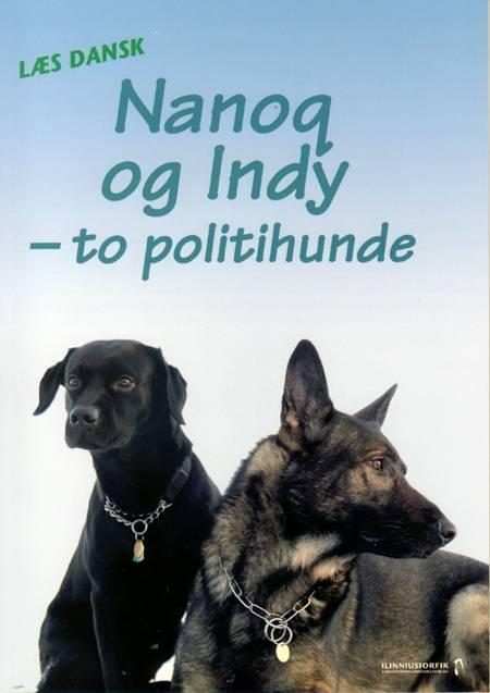 Nanoq og Indy - to politihunde af Birthe Nielsen og Birgit Nielsen