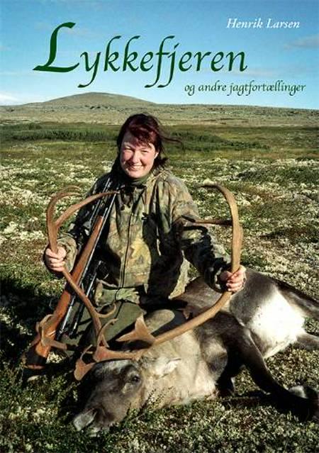 Lykkefjeren og andre jagtfortællinger af Henrik Larsen