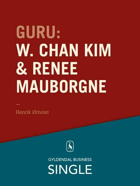 Guru: W. Chan Kim & Renée Mauborgne - en troldmand og hans lærling af Henrik Ørholst