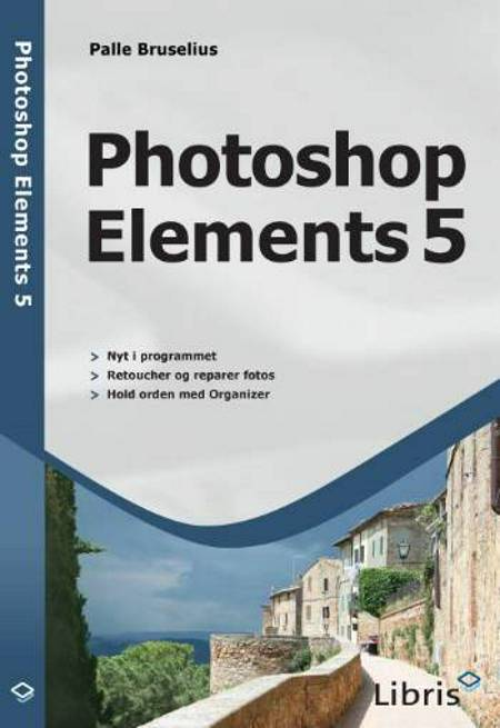 Photoshop Elements 5 af Palle Bruselius
