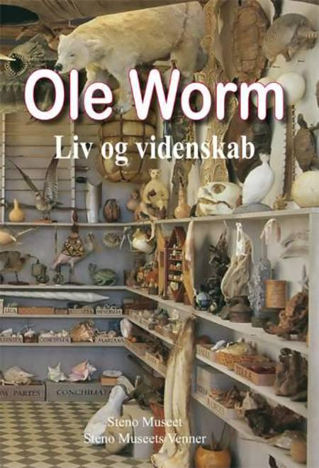 Ole Worm - liv og videnskab af Morten A. Skydsgaard og Hanne Teglhus