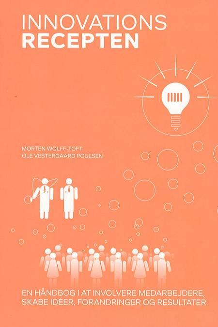 Innovationsrecepten af Morten Wolff-Toft og Ole Vestergaard Poulsen