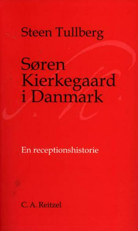 Søren Kierkegaard i Danmark af Steen Tullberg