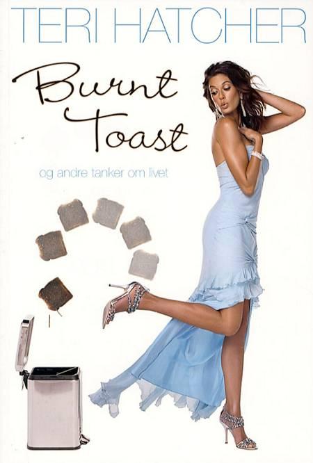 Burnt toast og andre tanker om livet af Teri Hatcher