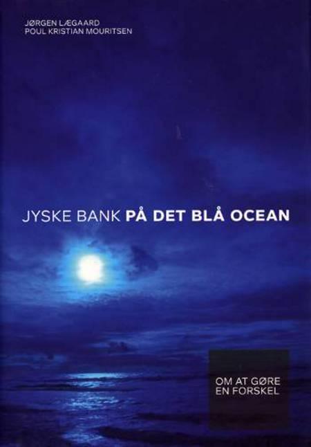 Jyske Bank på det blå ocean af Jørgen Lægaard og Poul Kristian Mouritsen