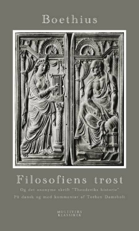 Filosofiens trøst og det anonyme skrift Theoderiks historie af Anicius Manlius Severinus Boethius