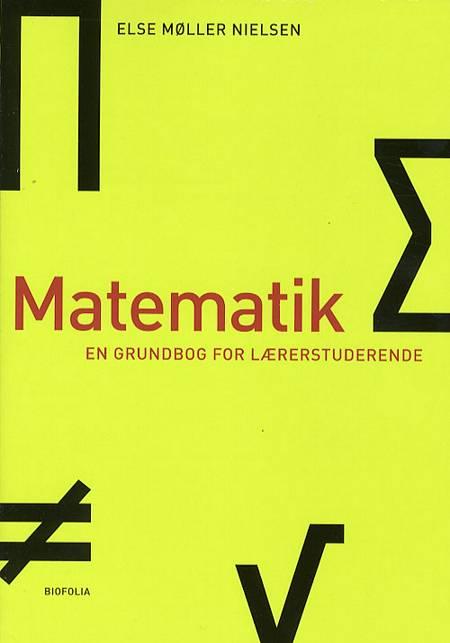 Matematik - en grundbog for lærerstuderende af Else Møller Nielsen