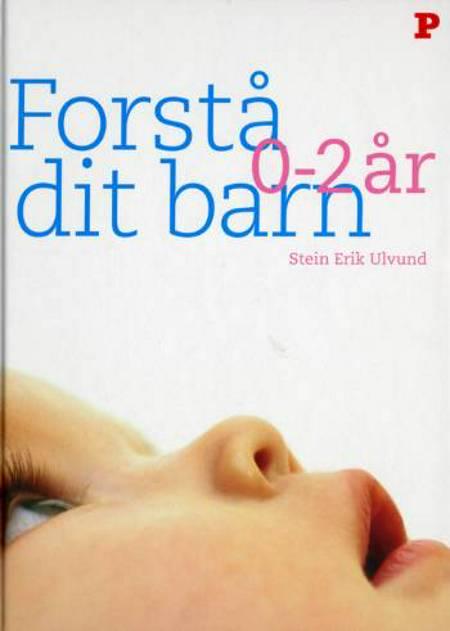 Forstå dit barn - 0-2 år af Stein Erik Ulvund