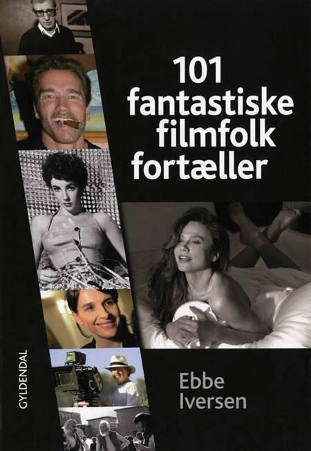 101 fantastiske filmfolk fortæller af Ebbe Iversen
