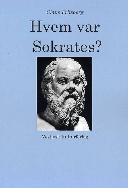 Hvem var Sokrates? af Claus Friisberg