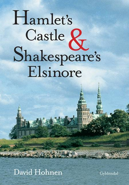 Hamlet's castle and Shakespeare's Elsinore af David Hohnen