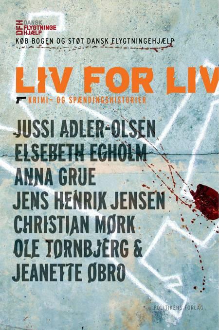 Liv for liv af Anna Grue, Jussi Adler-Olsen og Elsebeth Egholm m.fl.
