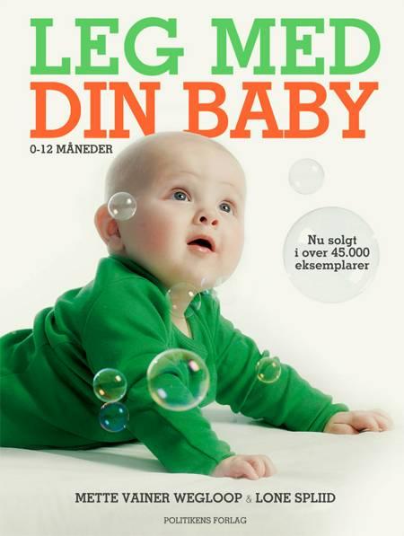 Leg med din baby af Lone Spliid og Mette Vainer Wegloop