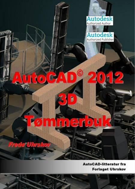 AutoCAD 2012 3D - tømmerbuk af Frede Uhrskov