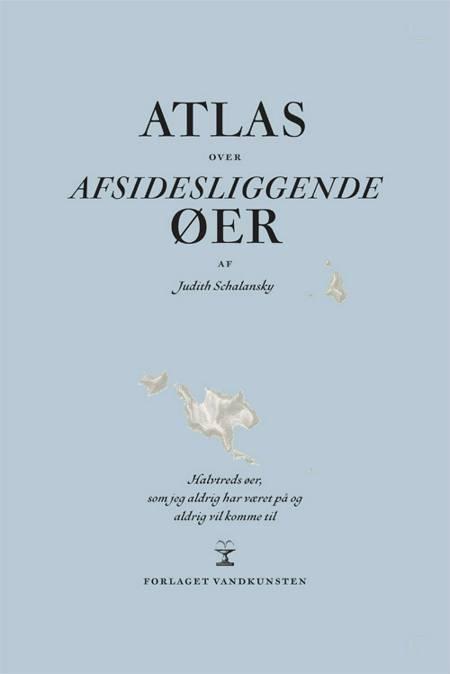Atlas over afsidesliggende øer af Judith Schalansky