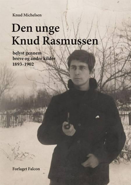 Den unge Knud Rasmussen belyst gennem breve og andre kilder 1893-1902 af Knud Michelsen