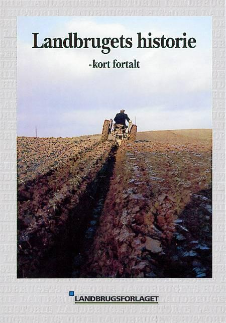 Landbrugets historie kort fortalt af Claus Bjørn og Erland Porsmose