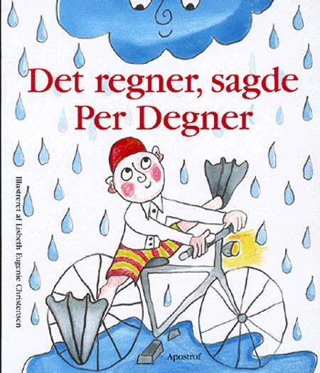 Det regner, sagde Per Degner af Lisbeth Eugenie Christensen
