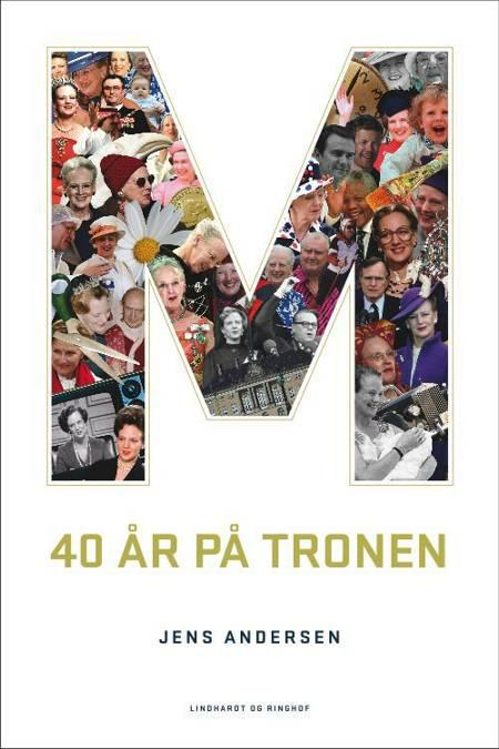 M - 40 år på tronen af Jens Andersen