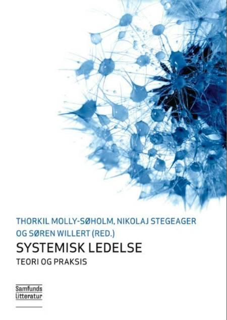 Systemisk ledelse - teori og praksis af Nikolaj Stegeager, Søren Willert og Thorkil Molly-Søholm