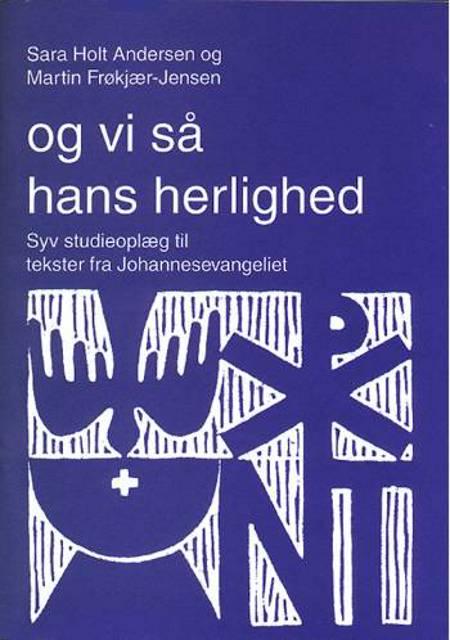 Og vi så hans herlighed af Martin Frøkjær-Jensen og Sara Holt Andersen