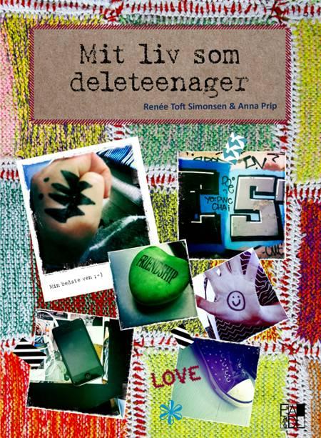 Mit liv som deleteenager af Renée Toft Simonsen og Anna Prip