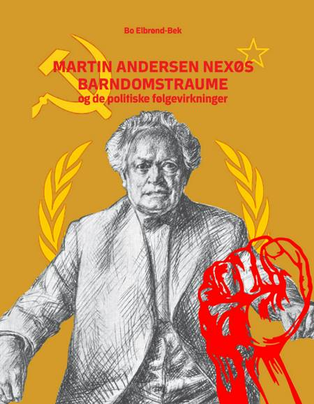 Martin Andersen Nexøs barndomstraume og de politiske følgevirkninger af Bo Elbrønd Bek