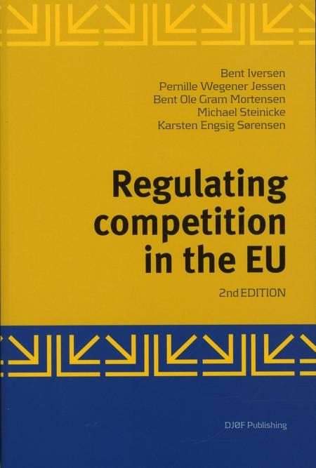 Regulating competition in the EU af Bent Ole Gram Mortensen, Bent Iversen, Pernille Wegener Jessen, mfl og Mortensen B m.fl.