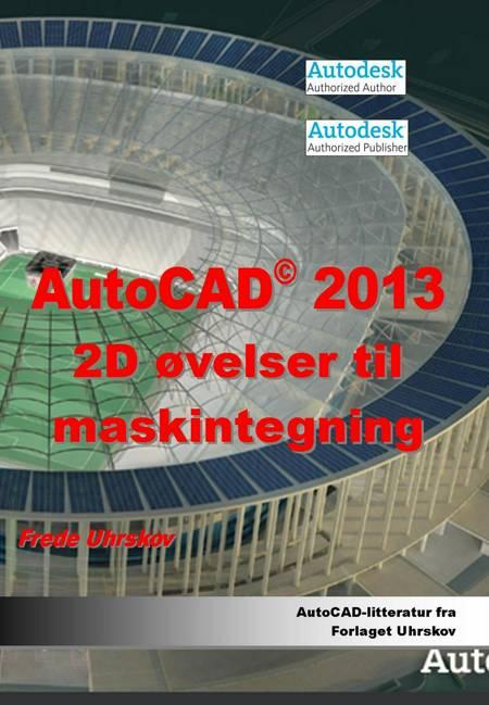 AutoCAD 2013 - 2D øvelser til maskintegning af Frede Uhrskov