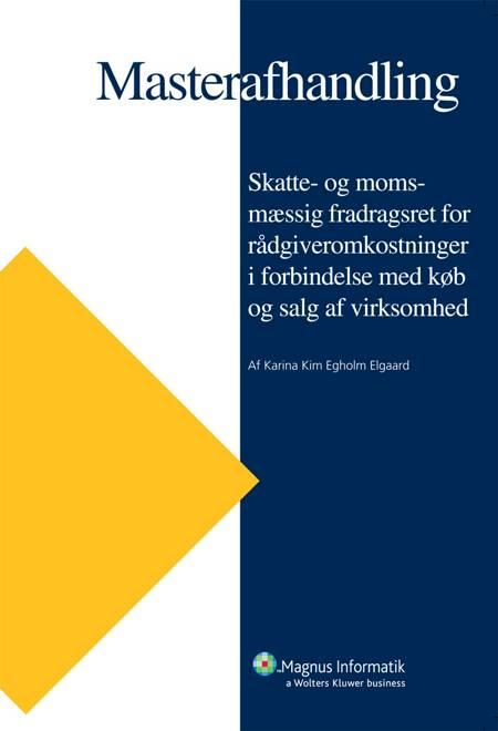 Skatte- og moms-mæssig fradragsret for rådgiveromkostninger i forbindelse med køb og salg af virksomhed af Karina Kim Egholm Elgaard