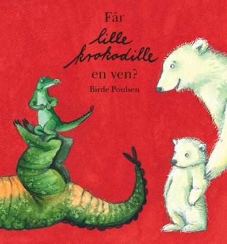 Får lille Krokodille en ven? af Birde Poulsen