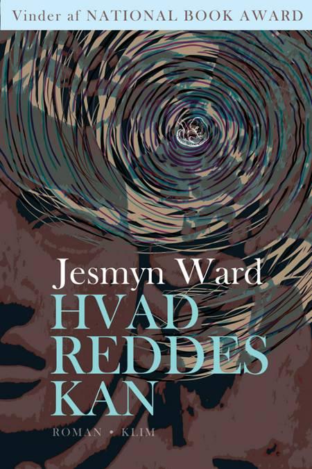 Hvad reddes kan af Jesmyn Ward
