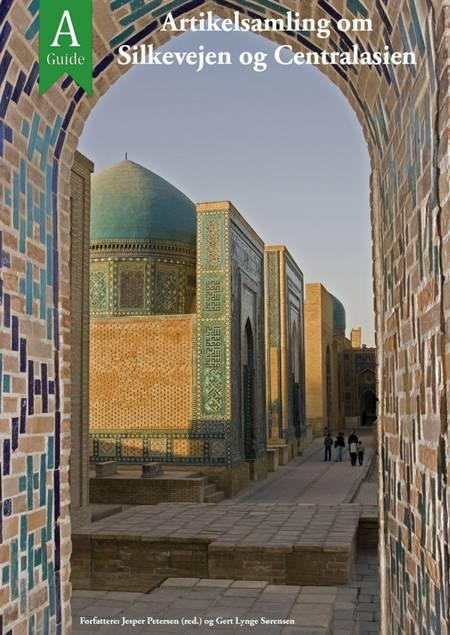 Artikelsamling om Silkevejen og Centralasien af Jesper Petersen og Gert Lynge Sørensen