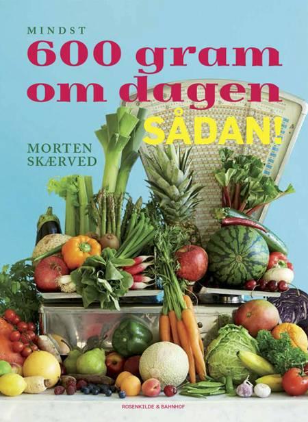 Mindst 600 gram om dagen - sådan! af Morten Skærved