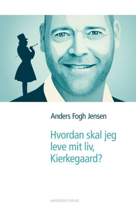 Hvordan skal jeg leve mit liv, Kierkegaard? af Anders Fogh Jensen