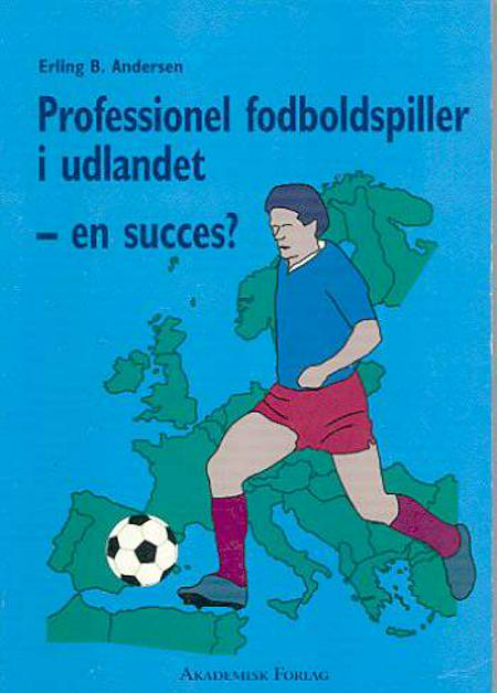 Professionel fodboldspiller i udlandet - en succes? af Erling B. Andersen
