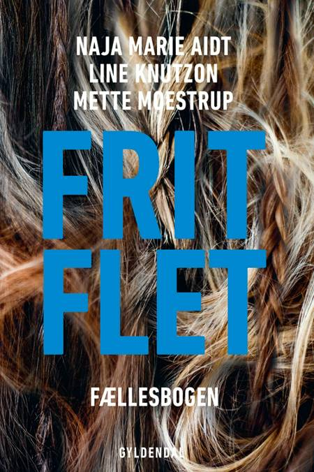 Frit flet af Mette Moestrup, Line Knutzon og Naja Marie Aidt m.fl.