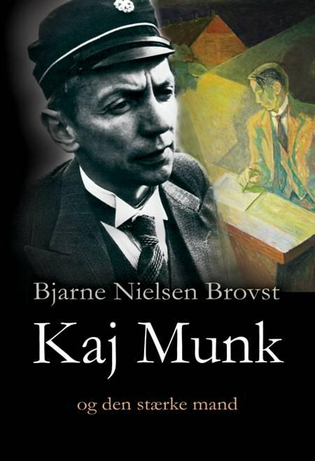Kaj Munk og den stærke mand af Bjarne Nielsen Brovst