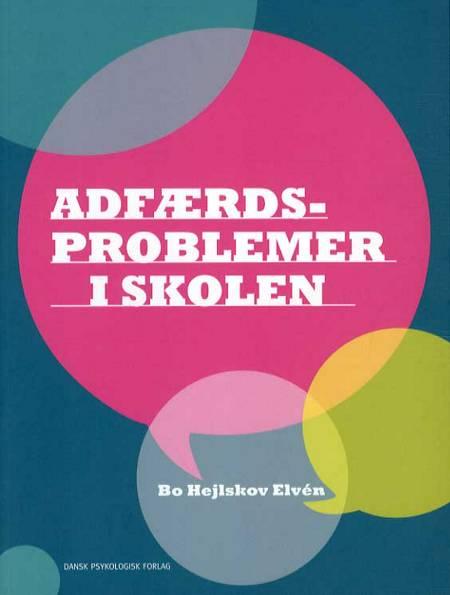 Adfærdsproblemer i skolen af Bo Hejlskov Elvén