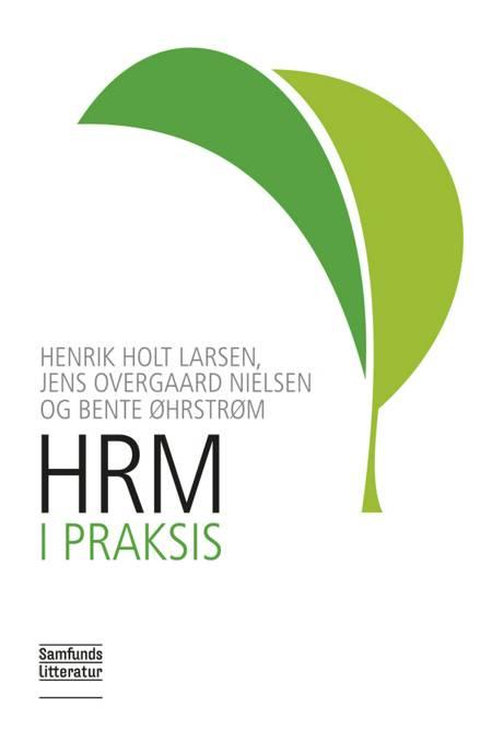HRM i praksis af Henrik Holt Larsen, Jens Overgaard Nielsen, Bente Øhrstrøm og Jens Overgaard Nielsen og Benthe Øhrstrøm