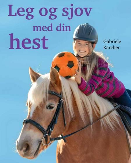 Leg og sjov med din hest af Gabriele Kärcher